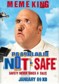 Meme King: MEME KING  PAAABLAAJa  NOT SAFE  SAFETY NEVER TAKES A SHIT  JANUARY 69 KD