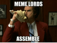 RdR if you're a meme lord, comment a meme :-) pg please: MEME LORDS  ASSEMBLE RdR if you're a meme lord, comment a meme :-) pg please