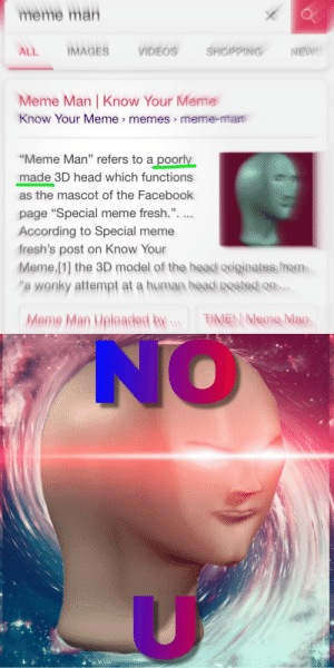 "surrealmemes:  [Src]: meme mah  ALL IMAGES VIDEOS SHOPPING, NEwe  Meme Man |Know Your Meme  Know Your Meme> memes> meme-man  ""Meme Man"" refers to a poorly  made 3D head which functions  as the mascot of the Facebook  page ""Special meme fresh.""  According to Special meme  fresh's post on Know Your  Meme,[1] the 3D model of the head originate frat  ""'a wonky attempt at a human heaed Rested o  Meme Man Upleaded By TMene Man  NO surrealmemes:  [Src]"