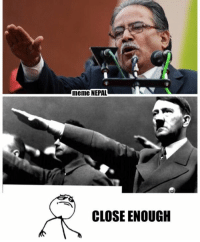 Oh i Noticed this !!!!: meme NEPAL  CLOSE ENOUGH Oh i Noticed this !!!!