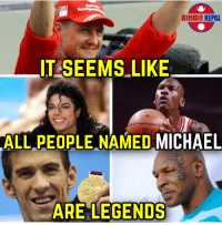 Exactly !!!: meme NEPAL  IT SEEMS LIKE  ALL PEOPLE NAMED MICHAEL  ARE LEGENDS Exactly !!!