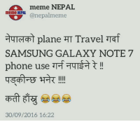Meme, Memes, and Phone: meme NEPAL  meme NEPAL  (a nepalmeme  quTetan plane TT Travel Taf  SAMSUNG GALAXY NOTE 7  phone use  TTTTT a  30/09/2016 16:22 Precaution !! Poor Samsung😂😂