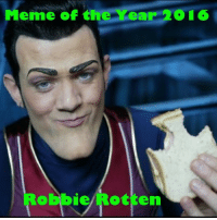 <p>It&rsquo;s official! Robbie Rotten wins Meme of the Year for 2016!! Congratulations Robbie and HAPPY NEW YEAR EVERYONE! Lets make 2017 even danker!</p>: Meme of the Year 2016  Robbie Rotten <p>It&rsquo;s official! Robbie Rotten wins Meme of the Year for 2016!! Congratulations Robbie and HAPPY NEW YEAR EVERYONE! Lets make 2017 even danker!</p>