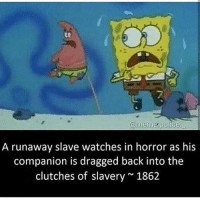 Memes, 🤖, and Horror: @meme police  A runaway slave watches in horror as his  companion is dragged back into the  clutches of slavery 1862 still one of the funniest ones lmfaooooo