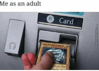 Blue Eyes White Dragon doesn't work. I'll just activate my POT OF GREED AND END MY TURN.: MemeCenter.com  Me as an adult  Card  ans werx Blue Eyes White Dragon doesn't work. I'll just activate my POT OF GREED AND END MY TURN.