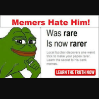 I don't hate him 😂😂😂: Memers Hate Him!  Was rare  Is now rarer  Local fuccboi discovers one weird  trick to make your pepes rarer.  Learn the secret to his dank  memes.  LEARN THE TRUTHNOW I don't hate him 😂😂😂