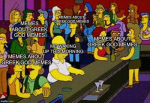 Seriously. These memes aren't funny. Please stop.: MEMES ABOUT  GREEK GOD MEMES  MEMES  ABOUT GREEK  GOD MEMES  MEMES ABOUT  GREEK GOD MEMES  ME WAKING  UP THIS MORNING  MEMES ABOUT  GREEK GOD MEMES  imgflip.com Seriously. These memes aren't funny. Please stop.
