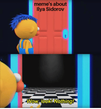Memes, Wow, and Dank Memes: meme's about  Ilya Sidorov  Wow, look! Nothing!  0