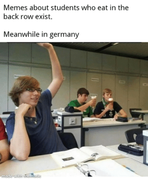 Zum Wohl!: Memes about students who eat in the  back row exist.  Meanwhile in germany  made with mematic Zum Wohl!