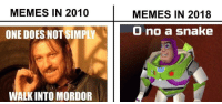 Memes, Snake, and One: MEMES IN 2010  MEMES IN 2018  ONE DOES NOT SIMPLY  0 no a snake  WALK INTO MORDOR