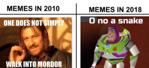 Memes in 2018: MEMES IN 2010  MEMES IN 2018  ONE DOES NOT SIMPLY  0 no a snake  WALK INTO MORDOR Memes in 2018