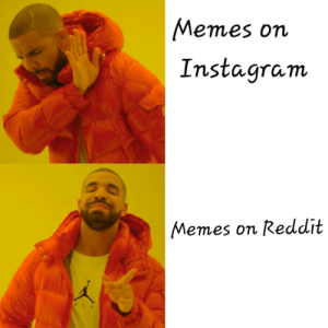 Who ever says Instagram is better for memes than Reddit should not be allowed to see memes: Memes on  Instagram  on Reddit  Memes Who ever says Instagram is better for memes than Reddit should not be allowed to see memes