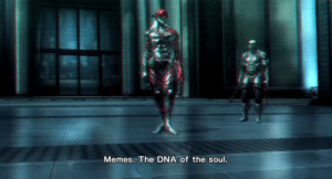 The first thing I say when Mom asks what a meme is: Memes. The DNA of the soul. The first thing I say when Mom asks what a meme is