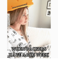 MEMES  WHEN PACKERS When Packers Have A Bye Week. (Picture from @amberbellee ) packers gopackgo cheesehead nfl