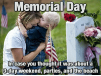 This got to me... Don't forget: Memorial Day  60 9857  In case you thought it was about a  3 day weekend, parties, and the beach This got to me... Don't forget