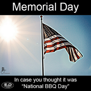 "Engineered Diesel: Memorial Day  B.  In case you thought it was  ""National BBQ Day""  E.D  13 Engineered Diesel"