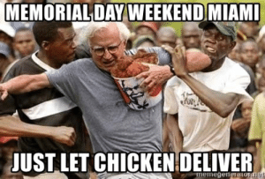 Memorial Day Weekend Miami Just let Chicken Deliver - Black Guys Are ...: MEMORIALDAY WEEKEND MIAM  JUST LET CHICKEN:DELIVER Memorial Day Weekend Miami Just let Chicken Deliver - Black Guys Are ...