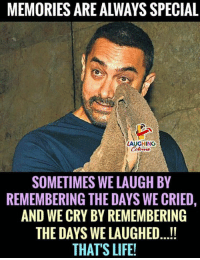 Life, Indianpeoplefacebook, and Cry: MEMORIES ARE ALWAYS SPECIAL  LAUGHING  SOMETIMES WE LAUGH BY  REMEMBERING THE DAYS WE CRIED,  AND WE CRY BY REMEMBERING  THE DAYS WE LAUGHED.!  THATS LIFE! #Memories
