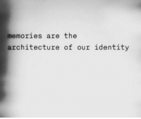 Architecture, Identity, and Memories: memories are the  architecture of our identity