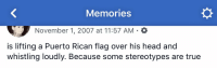Barbie, Head, and Memes: Memories  November 1, 2007 at 11:57 AM a  is lifting a Puerto Rican flag over his head and  whistling loudly. Because some stereotypes are true If you want to make a Funko or Barbie sized 🇵🇷 flag because I been on brand way before I was a brand 🤣#2007 https://t.co/K0TtkbxZYc