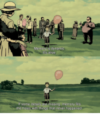 Alive, Holes, and Never: Memory is dynamic  It's alive  If some details are missing memory fills  the holes with things that never happened Waltz with Bashir (2008)