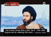 """Memes, Http, and Word: MEMRI TV  He is even worse than a jew, he is may allah  forgive me for uttering this word - a hanzo main <p>Middle-Eastern TV memes on the rise, worth investing? via /r/MemeEconomy <a href=""""http://ift.tt/2olyfCw"""">http://ift.tt/2olyfCw</a></p>"""