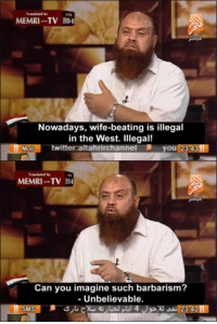 Memri Tv: MEMRI-TV  Nowadays, wife-beating is illegal  in the West. Illegal!  MOD!  twitter.altahrirchannel  you 23 43Ⅲ  MEMRITV  Can you imagine such barbarism?  - Unbelievable.
