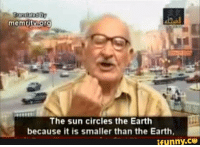 earthing: memtit org  The sun circles the Earth  because it is smaller than the Earth  ifunny.Cサ