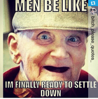 Men Be Like Im Finallv Ready To Settle Down Repost From With Qotd
