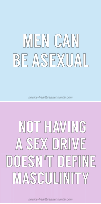 Love, Tumblr, and Anonymous: MEN CAN  BE ASEXUAL  novice-heartbreaker.tumblr.com   EX D  MASCULINITY  novice-heartbreakertumblr.com novice-heartbreaker: for anonymous, with love ♡
