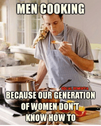 Men Cooking: MEN COOKING  BECAUSE OUR GENERATION  OF WOMEN DONT  KNOW HOW TO
