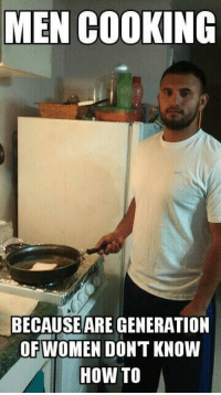 Men Cooking: MEN COOKING  BECAUSEARE GENERATION  OF WOMEN DONT KNOW  HOW TO