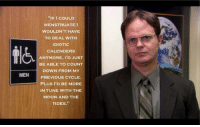 the office gifs: MEN  FICOULD  MENSTRUATE  WOULDN'T HAVE  TO DEAL WITH  IDIOTIC  CAL ENDERS  ANYMORE, ID JUST  BE ABLE TO COUNT  DOWN FROM MY  PREVIOUS CYCLE.  PLUS I'D BE MORE  IN TUNE WITH THE  MOON AND THE  TIDES