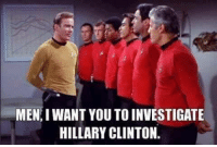 The Curse of the Red Shirt knows no bounds. I think we all know how this is going to end. ~SF: MEN I WANT YOU TO INVESTIGATE  HILLARY CLINTON The Curse of the Red Shirt knows no bounds. I think we all know how this is going to end. ~SF