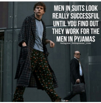 🔥Same with people with PHD's... no hate just stating facts... pajamaceo @entrepreneur_lines: MEN IN SUITS LOOK  REALLY SUCCESSFUL  UNTIL YOU FIND OUT  THEY WORK FOR THE  MEN IN PYJAMAS  Instagram I Entrepreneur Lines 🔥Same with people with PHD's... no hate just stating facts... pajamaceo @entrepreneur_lines