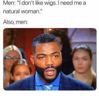 "Funny, Wigs, and Woman: Men: ""l don't like wigs. I need me a  natural woman.""  Also, men:"