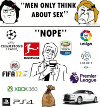 """Football, Funny, and Memes: """"MEN ONLY THINK  ABOUT SEX""""  t""""NOPE""""  LaLiga  CHAMPIONS  LEAGUE  SERIEA  TIM  DUNDSLUGA  LIGUE 1  ZA  SPORTS  FIFA17  Premier  League  XBOX 360 We think about other things too ✌😂⚽️ Men Football Funny"""