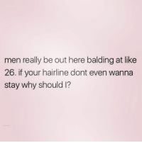 Hairline, Zero, and Good: men really be out here balding at like  26. if your hairline dont even wanna  stay why should 1? Good point 😝 ( @zero_fucksgirl )