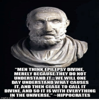 "Memes, Browns, and Understanding: ""MEN THINKEPILEPSY DNINE.  MERELY BECAUSE THEY DO NOT  UNDERSTAND IT WE WILL ONE  DAY UNDERSTAND WHAT CAUSES  IT, AND THEN CEASE TO CALL IT  DIVINE AND SO IT ISS WITH EVERYTHING  IN THE UNIVERSE  HIPPOCRATES  img flip com CW Brown"