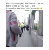 The African man did right Tag your friends ________ Follow @Crelube for more videos Follow @Crelube 😍 Follow @Crelube ❤ Follow @Crelube 👌🏽 Follow @Crelube 🔥: Men try to disrespect African trash collector,  telling him to 'Do HIS JOB' and  they end up learning a brutal lesson The African man did right Tag your friends ________ Follow @Crelube for more videos Follow @Crelube 😍 Follow @Crelube ❤ Follow @Crelube 👌🏽 Follow @Crelube 🔥