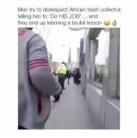 HAH Credit: @trollstationyt: Men try to disrespect African trash collector,  telling him to 'Do HIS JOB' and  they end up learning a brutal lesson HAH Credit: @trollstationyt