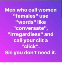 "💀 why is this so true 😭😭 every woman knows at least 3 men like this shepost♻♻ via @_theycallmenate: Men who call women  ""females"" use  words"" like  ""conversate"",  ""irregardless"" and  call your clit a  click""  Sis you don't need it. 💀 why is this so true 😭😭 every woman knows at least 3 men like this shepost♻♻ via @_theycallmenate"