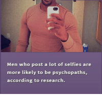 Memes, Selfie, and According: Men who post a lot of selfies are  more likely to be psychopaths,  according to research.