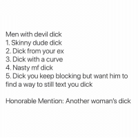 True Or Nah? 🤔: Men with devil dick  1. Skinny dude dick  2. Dick from vour ex  3. Dick with a curve  4. Nasty mf dick  5. Dick you keep blocking but want him to  find a way to still text you dick  Honorable Mention: Another woman's dick True Or Nah? 🤔