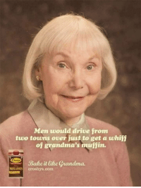 Grandma, Drive, and Com: Men would drive from  two towns over just to get a whiff  of grandma's muffin.  Crost  Bake it like Grandma  OLASSEScrosbys.com