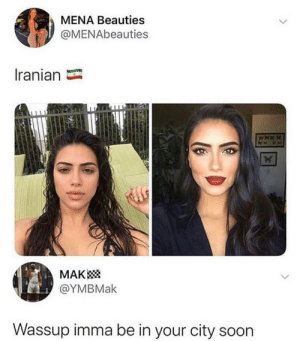 Yay. More WWIII memes...: MENA Beauties  @MENAbeauties  Iranian  MAK  @ΥΜΒMak  Wassup imma be in your city soon Yay. More WWIII memes...