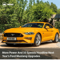 Memes, Ford, and Ford Mustang: MENEWS  XVO 818  More Power And 10 Speeds Headline Next  Year's Ford Mustang Upgrades Via @carthrottlenews - Ford is introducing a wave of significant upgrades to the Mustang, including more power, a new magnetic ride suspension system and active exhaust valves that can switch to a quiet 'Good Neighbour' mode...