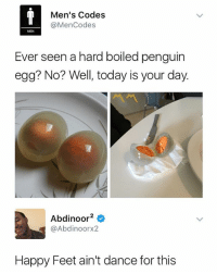 Happy, Penguin, and Today: Men's Codes  @MenCodes  MEN  Ever seen a hard boiled penguin  egg? No? Well, today is your day.  Abdinoor2e  @Abdinoorx2  Happy Feet ain't dance for this 🐧 💃