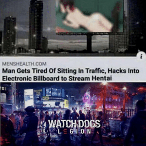 That's the big Oof: MENSHEALTH.COM  Man Gets Tired Of Sitting In Traffic, Hacks Into  Electronic Billboard to Stream Hentai  MEAEV  SURREXPER  KEEPING  YOU  SAFE  NEWS  WATCHDOCS  LGIO N That's the big Oof