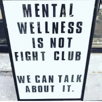 First rule of mental wellness club: MENTAL  WELLNESS  IS NOT  FIGHT CLUB  WE CAN TALK  ABOUT IT. First rule of mental wellness club